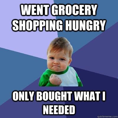 went grocery shopping hungry only bought what i needed  - Success Kid