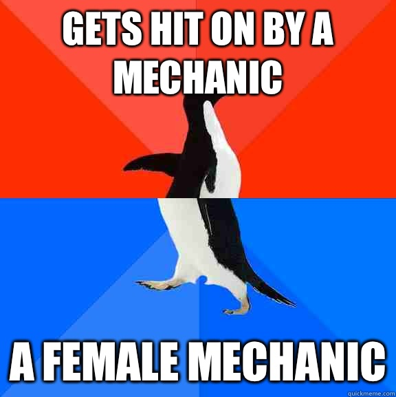 gets hit on by a mechanic a female mechanic - Socially Awesome Awkward Penguin