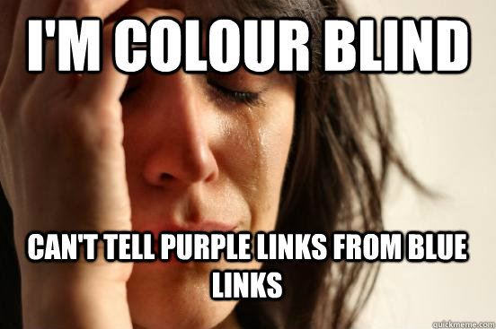 im colour blind cant tell purple links from blue links - First World Problems