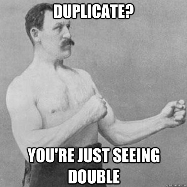 duplicate youre just seeing double - overly manly man