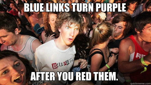 blue links turn purple after you red them - Sudden Clarity Clarence