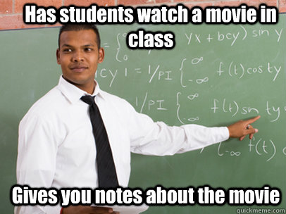 has students watch a movie in class gives you notes about th - Good Guy Teacher