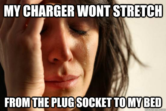 my charger wont stretch from the plug socket to my bed - First World Problems
