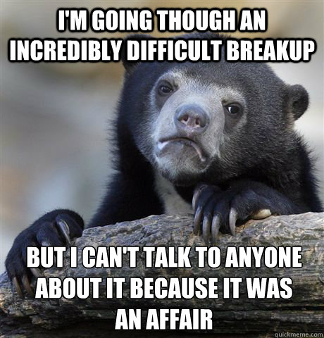 im going though an incredibly difficult breakup but i cant - confessionbear