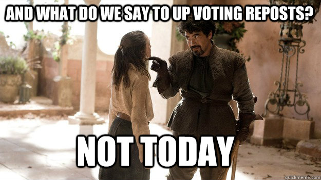 and what do we say to up voting reposts not today - Arya not today