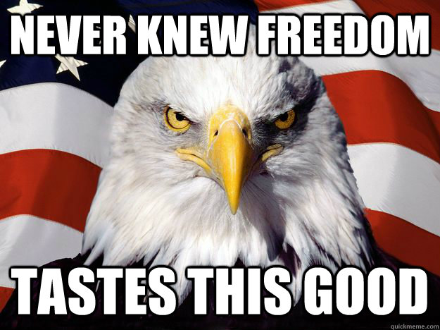 never knew freedom tastes this good - One-up America