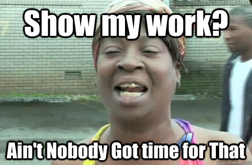 show my work aint nobody got time for that - nobody got time for that big 12