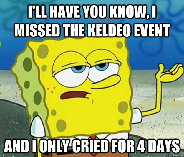 ill have you know i missed the keldeo event and i only cri - Tough Spongebob