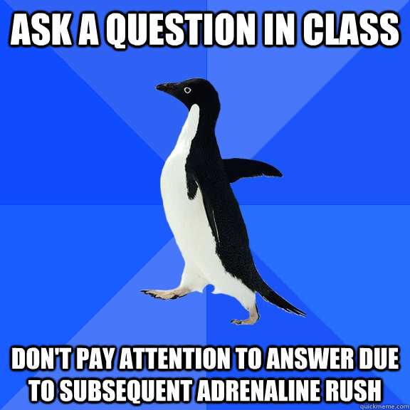 ask a question in class dont pay attention to answer due to - Socially Awkward Penguin