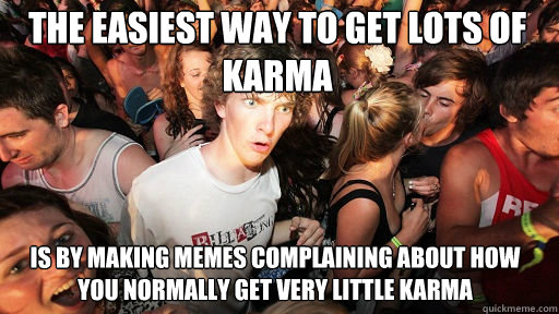 the easiest way to get lots of karma is by making memes comp - Sudden Clarity Clarence