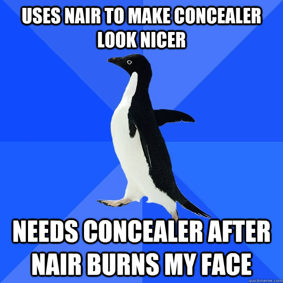 uses nair to make concealer look nicer needs concealer after - Socially Awkward Penguin