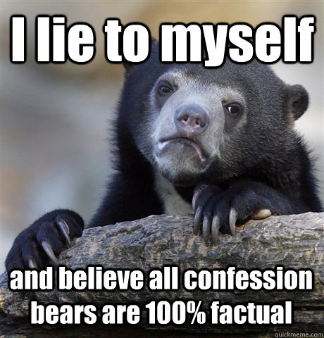 i lie to myself and believe all confession bears are 100 fa - Confession Bear