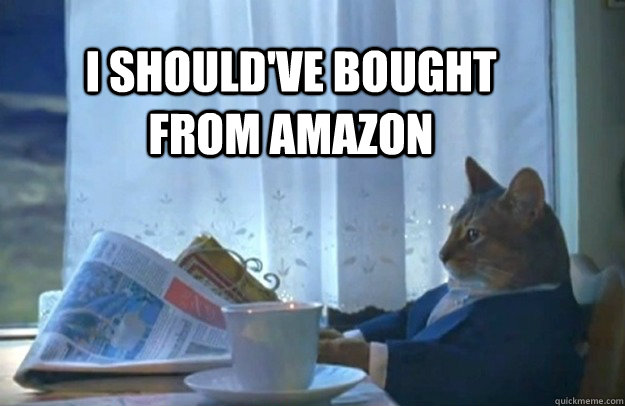 i shouldve bought from amazon - Sophisticated Cat