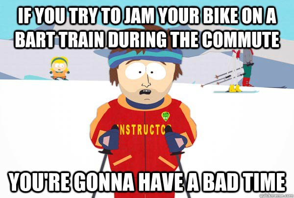 if you try to jam your bike on a bart train during the commu - Super Cool Ski Instructor