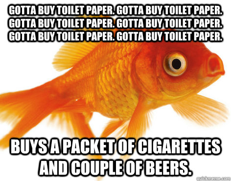 gotta buy toilet paper gotta buy toilet paper gotta buy to - Forgetful Fish