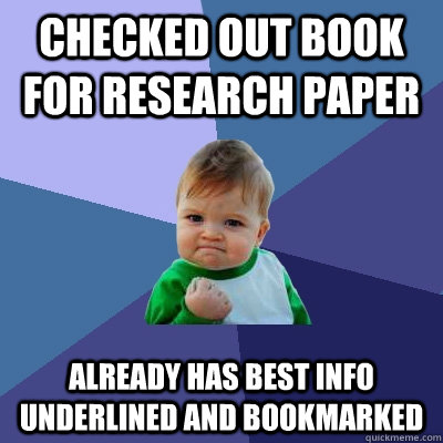 checked out book for research paper already has best info un - Success Kid