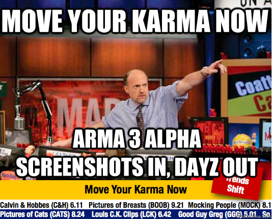 move your karma now arma 3 alpha screenshots in dayz out - Mad Karma with Jim Cramer