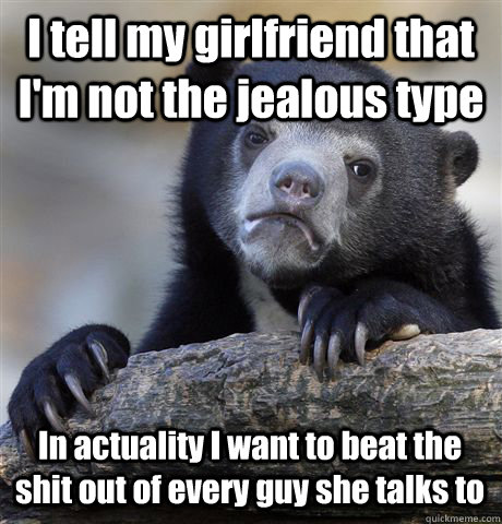 i tell my girlfriend that im not the jealous type in actual - Confession Bear