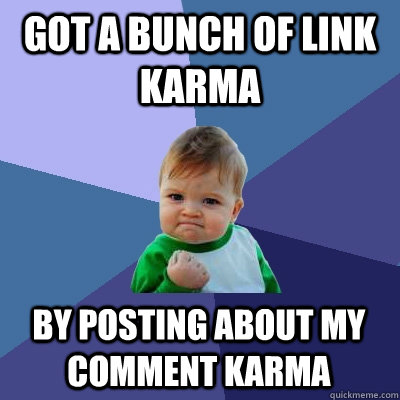 got a bunch of link karma by posting about my comment karma - Success Kid