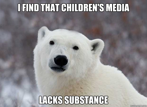 i find that childrens media lacks substance - Popular Opinion Polar Bear