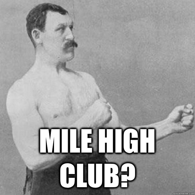 Mile high club - overly manly man