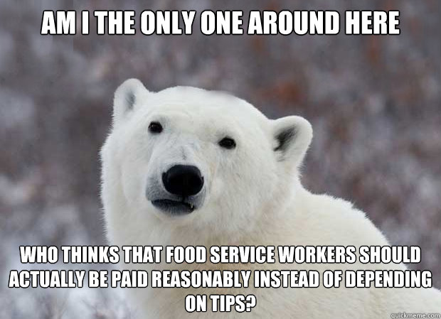 am i the only one around here who thinks that food service w - Popular Opinion Polar Bear