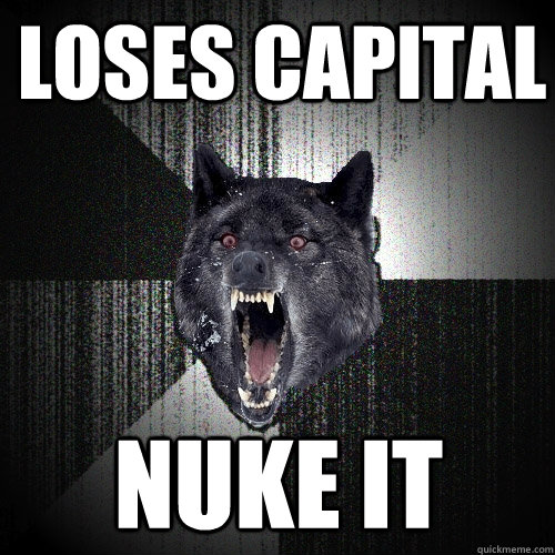 loses capital nuke it - Insanity Wolf