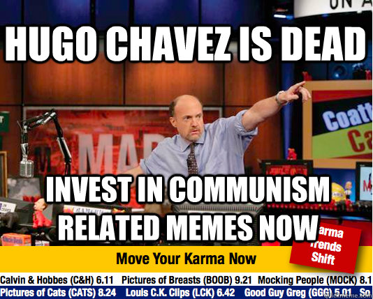 hugo chavez is dead invest in communism related memes now - Mad Karma with Jim Cramer