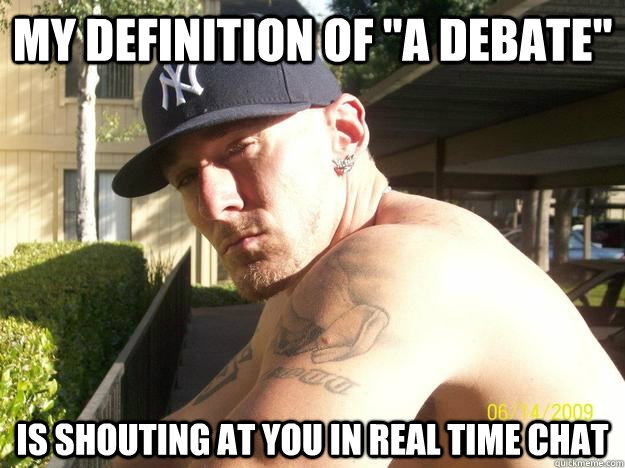 my definition of a debate is shouting at you in real time  - Chad Elliott
