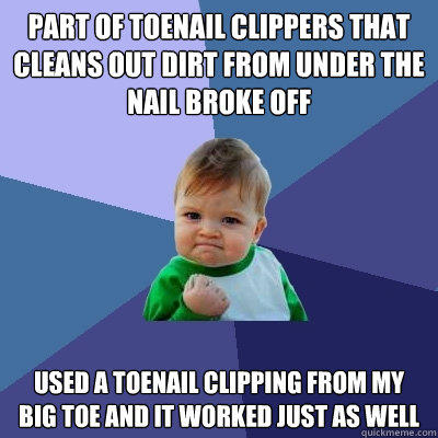 part of toenail clippers that cleans out dirt from under the - Success Kid