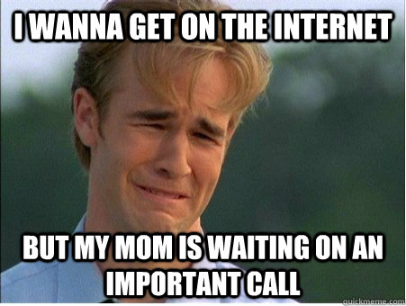 i wanna get on the internet but my mom is waiting on an impo - 1990s Problems
