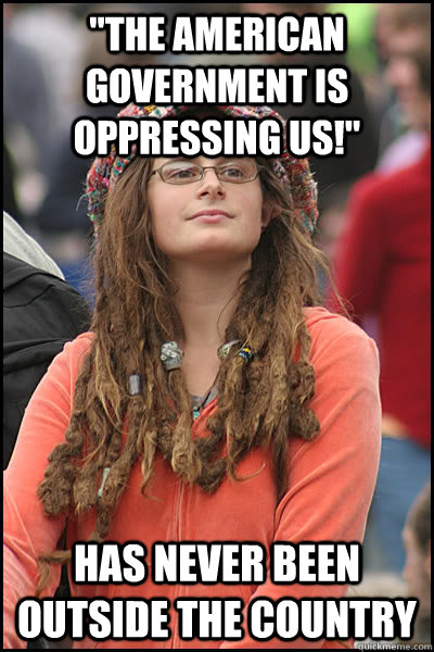 the american government is oppressing us has never been o - College Liberal