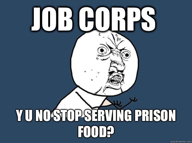 No Job Meme Job Corps Y u no stop ...