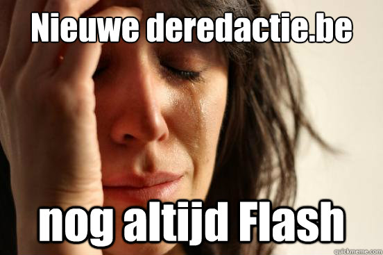 nieuwe deredactiebe nog altijd flash - First World Problems
