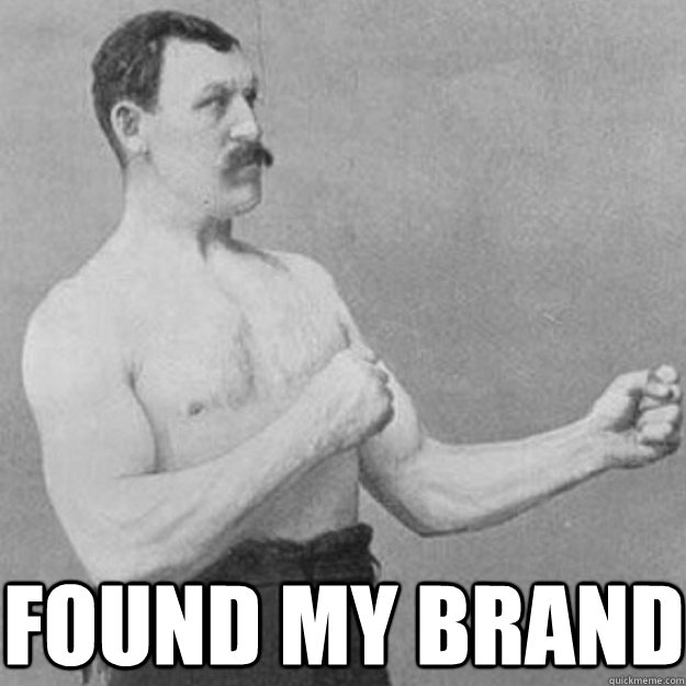 found my brand - overly manly man