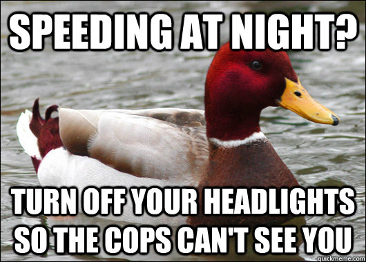 speeding at night turn off your headlights so the cops can - Malicious Advice Mallard