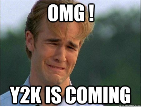 omg y2k is coming - 1990s Problems