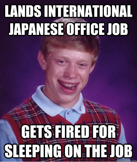 lands international japanese office job gets fired for sleep - Badluckbrian