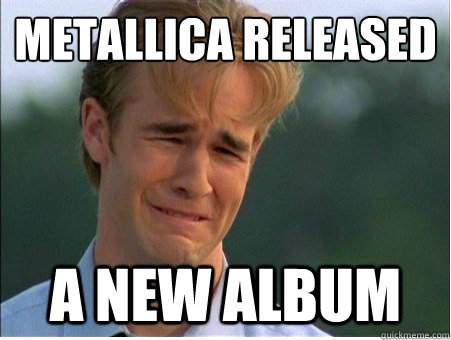 metallica released a new album - 1990s Problems