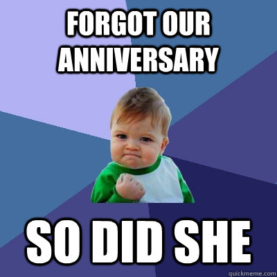 forgot our anniversary so did she - Success Kid