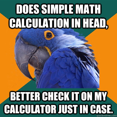 does simple math calculation in head better check it on my - Paranoid Parrot
