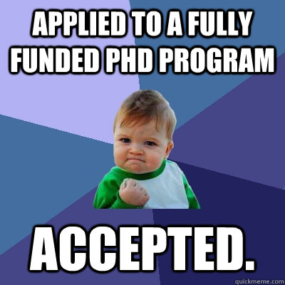 applied to a fully funded phd program accepted  - Success Kid