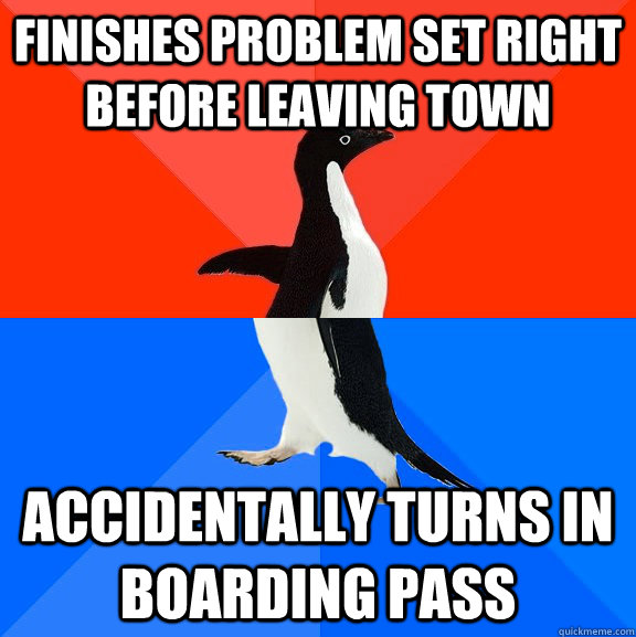 finishes problem set right before leaving town accidentally  - Socially Awesome Awkward Penguin