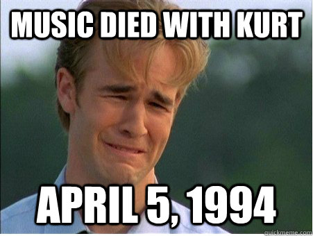 music died with kurt april 5 1994 - 1990s Problems