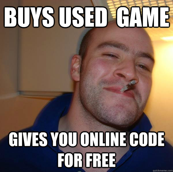 buys used game gives you online code for free - Good Guy Greg