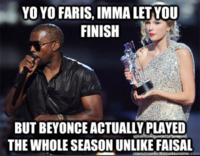 yo yo faris imma let you finish but beyonce actually played - Imma let you finish