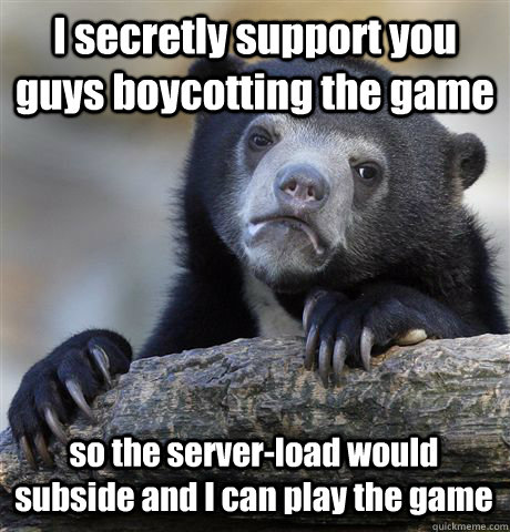 i secretly support you guys boycotting the game so the serve - Confession Bear
