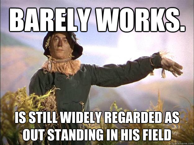 barely works is still widely regarded as out standing in hi - Genius Scarecrow