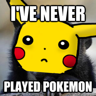 ive never played pokemon - confession pikachu