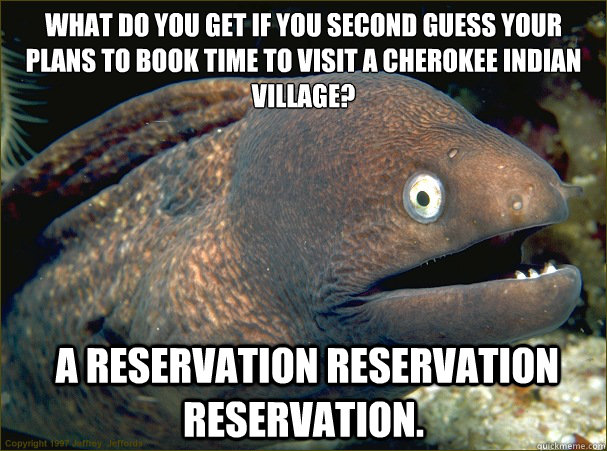 what do you get if you second guess your plans to book time  - Bad Joke Eel